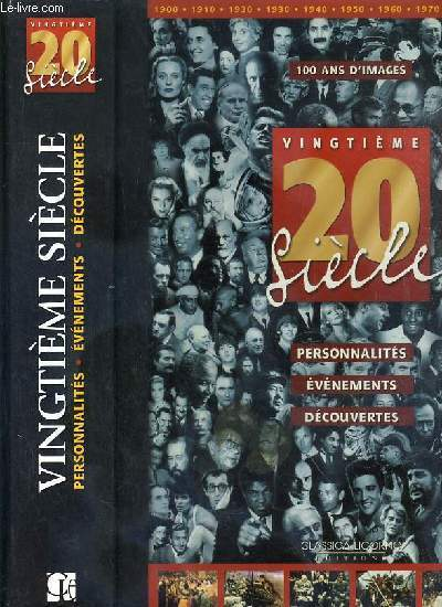 VINGTIEME 20 SIECLE - PERSONNALITES - EVENEMENTS - DECOUVERTES - PARTIE I. DE L'AUBE DU SIECLE AU DEBUT DE LA GUERRE FROIDE - II. DUDEBUT DE L'AGE NUCLEAIRE A LA FIN DU SIECLE.