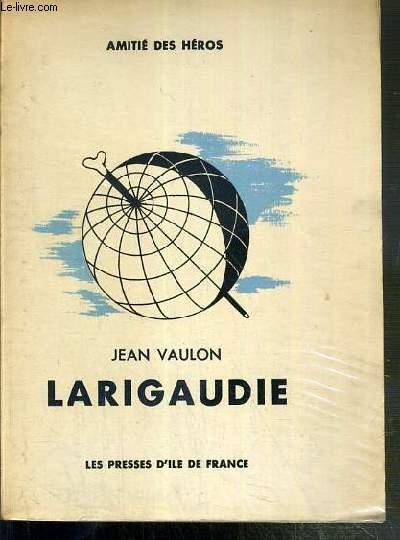 LARIGAUDIE - ROUTIER DE LEGENDE - AMITIE DES HEROS