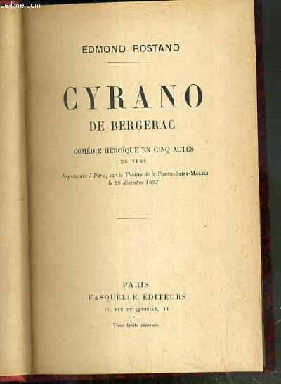 CYRANO DE BERGERAC - COMEDIE HEROIQUE EN CINQ ACTES EN VERS Representee a Paris sur le Theatre de la Porte Saint Martin le 28 decembre 1897