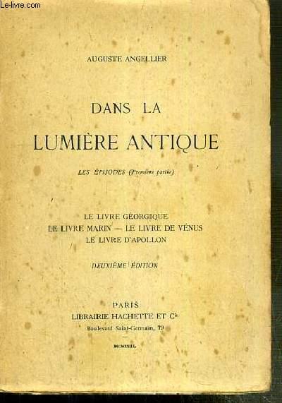 DANS LA LUMIERE ANTIQUE - LES EPISODES (PREMIERE PARTIE) - LE LIVRE GEORGIQUE - LE LIVRE MARIN - LE LIVRE DE VENUS - LE LIVRE D'APOLLON - 2eme EDITION