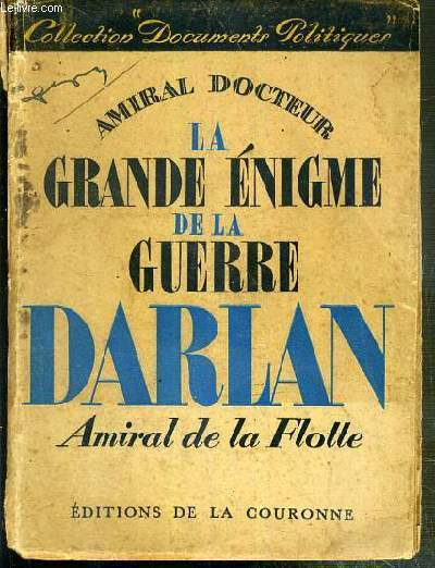 LA GRANDE ENIGME DE LA GUERRE - DARLAN AMIRAL DE LA FLOTTE / COLLECTION DOCUMENTS POLITIQUES N°3