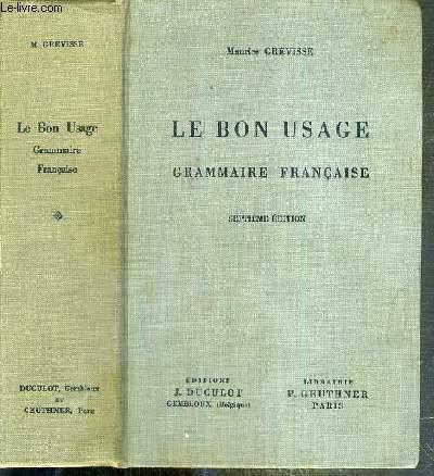 LE BON USAGE - GRAMMAIRE FRANCAISE AVEC DES REMARQUES SUR LA LANGUE FRANCAISE D'AUJOURD'HUI - 7eme EDITION