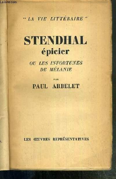 STENDHAL EPICIER OU LES INFORTUNES DE MELANIE / COLLECTION LA VIE LITTERAIRE