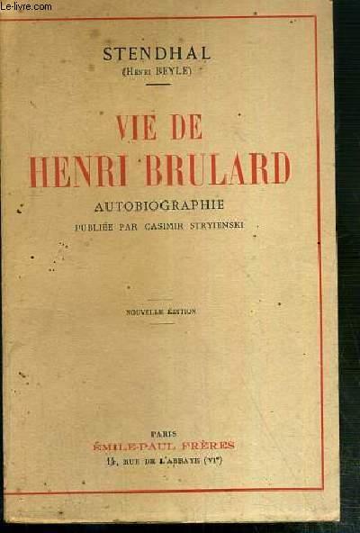 VIE DE HENRI BRULARD - AUTOBIOGRAPHIE PUBLIEE PAR CASIMIR STRYIENSKI - NOUVELLE EDITION