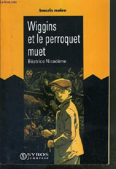 WIGGINS ET LE PERROQUET MUET / COLLECTION SOURIS NOIRE