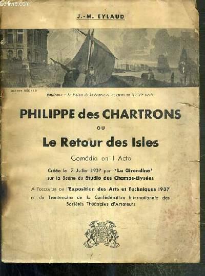 PHILIPPE DES CHARTRONS OU LE RETOUR DES ISLES - COMEDIE EN 1 ACTE - cree le 17 juillet 1937 par