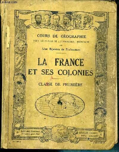 LA FRANCE ET SES COLONIES - CLASSES DE PREMIERE - N° 132-1 - COURS DE GEOGRAPHIE POUR LES CLASSES DE L'ENSEIGNEMENT SECONDAIRE