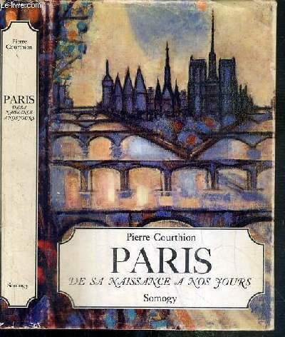 PARIS DE SA NAISSANCE A NOS JOURS / COLLECTION VILLES D'ART ET D'HISTOIRE.