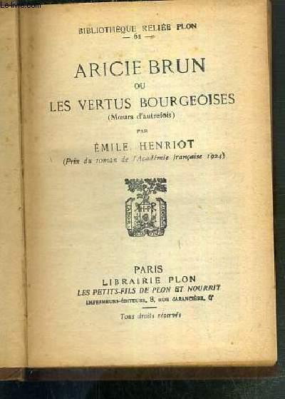 ARICIE BRUN OU LES VERTUS BOURGEOISES (MOEURS D'AUTREFOIS) / BIBLIOTHEQUE RELIEE PLON N°61