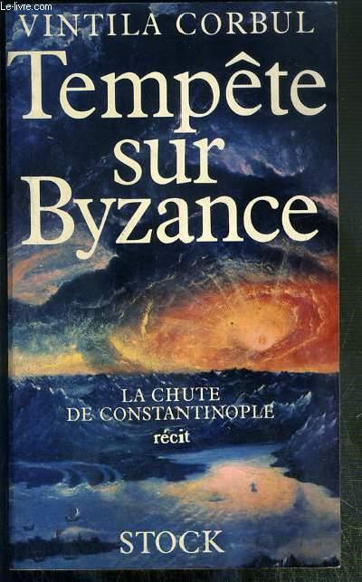 TEMPETE SUR BYZANCE - LA CHUTE DE CONSTANTINOPLE - RECIT  - ENVOI DE L'AUTEUR