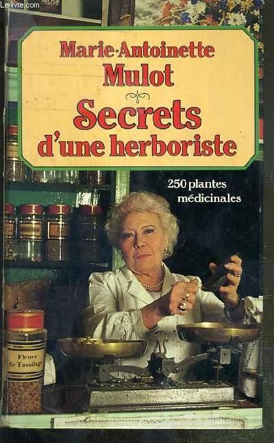 SECRETS D'UNE HERBORISTE - 250 PLANTES MEDICINALES - 115 MALADIES COURANTES - CONSEILS DE BEAUTE.