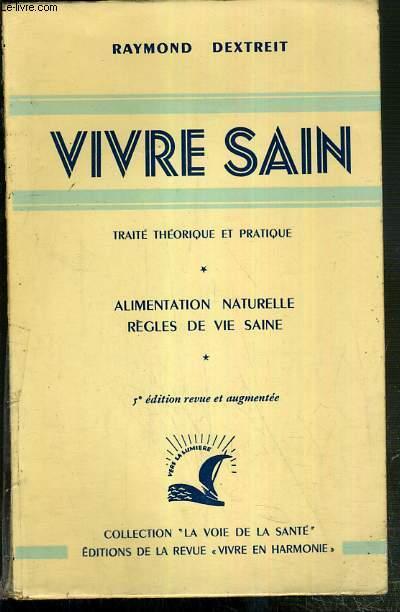 VIVRE SAINT - TRAITE THEORIQUE ET PRATIQUE - ALIMENTATION NATURELLE REGLES DE VIE SAINTE / COLLECTION LA VOIS DE LA SANTE