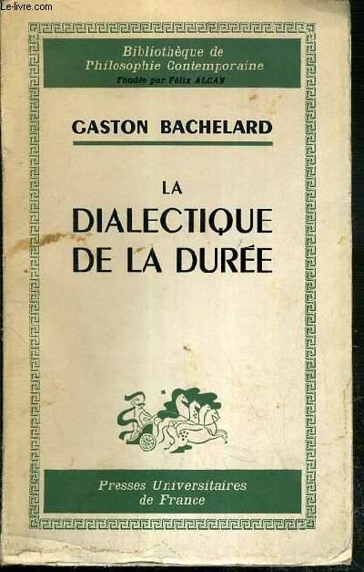 LA DIALECTIQUE DE LA DUREE / BIBLIOTHEQUE DE PHILOSOPHIE CONTEMPORAINE