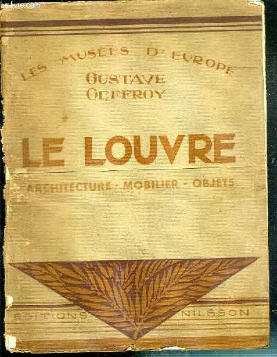 LE LOUVRE - ARCHITECTURE - MOBILIER - OBJETS / LES MUSEES D'EUROPE