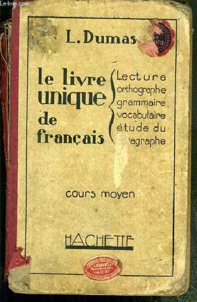 LE LIVRE UNIQUE DE FRANCAIS - LECTURE - ORTHOGRAPHE - GRAMMAIRE - VOCABULAIRE - ETUDE DU PARAGRAPHE - COURS MOYEN -