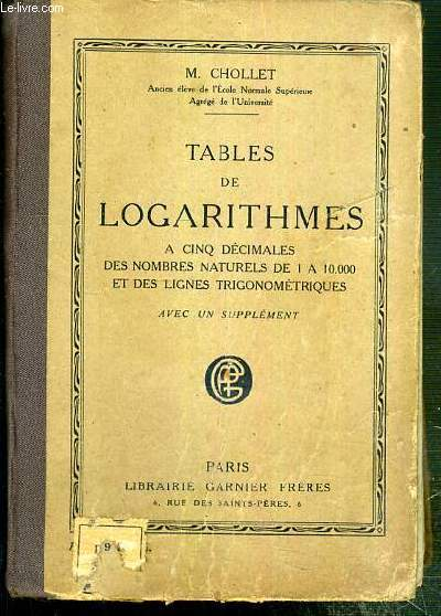 TABLES DE LOGARITHMES A CINQ DECIMALES DES NOMBRES NATURELS DE 1 A 10.000 ET DES LIGNES TRIGONOMETRIQUES.