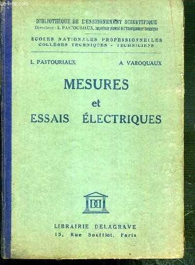 MESURES ET ESSAIS ELECTRIQUES A L'USAGE DES ECOLES NATIONALES PROFESSIONNELLES, DES SECTIONS D'ELECTRICITE DES COLLEGES TECHNIQUES INDUSTRIELS ET DES TECHNICIENS DE L'INDUSTRIE / BIBLIOTHEQUE DE L'ENSEIGNEMENT SCIENTIFIQUE