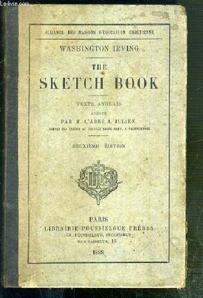 THE SKETCH BOOK - TEXTE ANGLAIS ANNOTE PAR M. L'ABBE A. JULIEN - 2eme EDITION / ALLIANCE DES MAISONS D'EDUCATION CHRETIENNE - TEXTE EXCLUSIVEMENT EN ANGLAIS.
