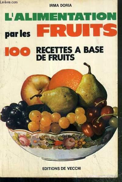 L'ALIMENTATION PAR LES FRUITS - 100 RECETTES A BASE DE FRUITS