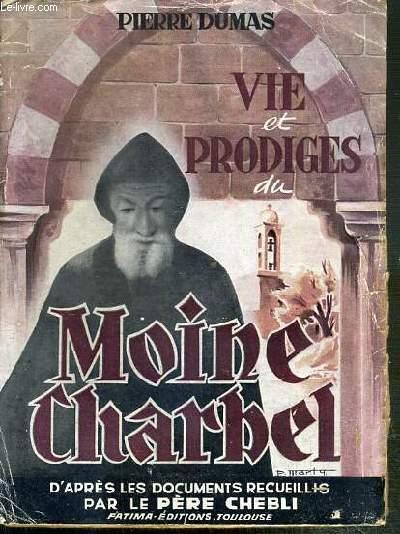 VIE ET PRODIGES DU MOINE CHARBEL D'APRES LES DOCUMENTS RECUEILLIS PAR LE PERE CHEBLI