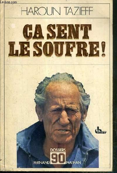 CE SENT LE SOUFFRE ! - HAROUN TAZIEFF RACONTE SES AVENTURES A CLAUDE VILLERS ET ENONCE QUELQUES VERITES / DOSSIERS 90.