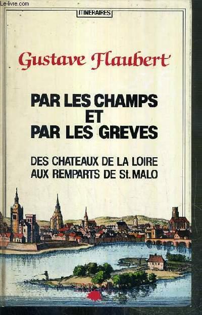 PAR LES CHAMPS ET PAR LES GREVES - DES CHATEAUX DE LA LOIRE AUX REMPARTS DE ST.MALO / COLLECTION ITINERAIRES