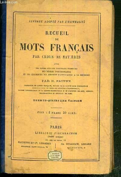 RECUEIL DE MOTS FRANCAIS PAR ORDRE DE MATIERES AVEC DES NOTES SUR LES LOCUTIONS VICIEUSES DES REGLES D'ORTHOGRAPHES ET DES EXERCICES QUI SERVENT D'APPLICATION A LA METHODE - 34e EDITION