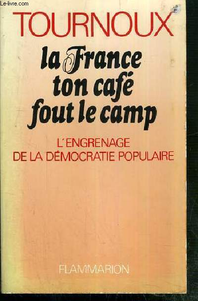LA FRANCE TON CAFE FOUT LE CAMP - L'ENGRENAGE DE LA DEMOCRATIE POPULAIRE
