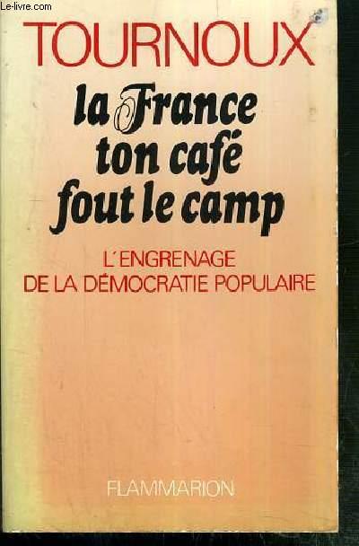 LA FRANCE TON CAFE FOUT LE CAMP - L'ENGRENAGE DE LA DEMOCRATIE POPULAIRE