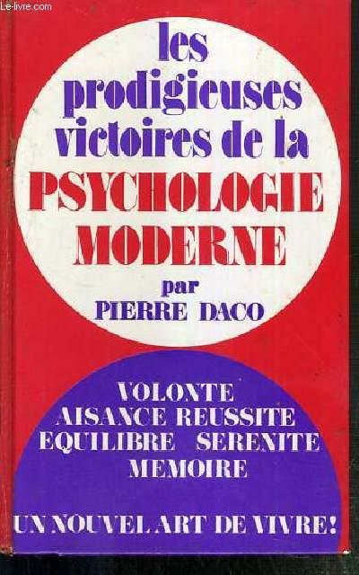 LES PRODIGIEUSES VICTOIRES DE LA PSYCHOLOGIE MODERNE - VOLONTE AISANCE REUSSITE EQUILIBRE SERENITE MEMOIRE - UN NOUVEL ART DE VIVRE !