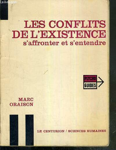 LES CONFLITS DE L'EXISTENCE S'AFFRONTER ET S'ENTENDRE - SCIENCES HUMAINES / COLLECTION PSYCHO GUIDES