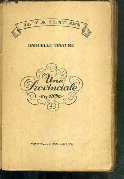 UNE PROVINCIALE EN 1830 - HISTOIRE D'UNE JEUNE PERSONNE ACCOMPLIE / IL Y A CENT ANS