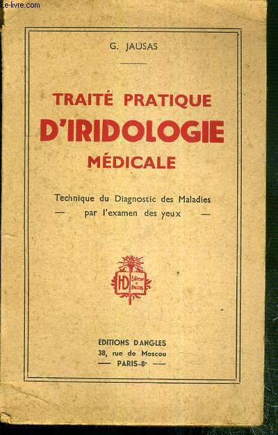 TRAITE PRATIQUE D'IRIDOLOGIE MEDICALE - TECHNIQUE DU DIAGNOSTIC DES MALADIES PAR L'EXMANEN DES YEUX