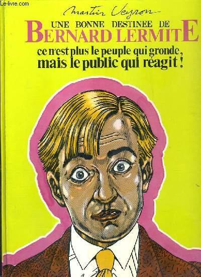 UNE BONNE DESTINEE DE BERNARD LERMITE - CE N'EST PAS LE PEUPLE QUI GRONDE, MAIS LE PUBLIC QUI REAGIT!