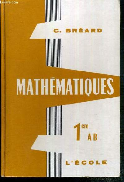 MATHEMATIQUES - CLASSES DE PREMIERES A, B