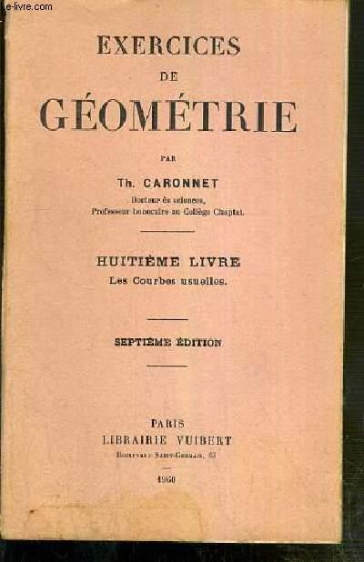 EXERCICES DE GEOMETRIE - HUITIEME LIVRE. LES COURBES USUELLES - SEPTIEME EDITION