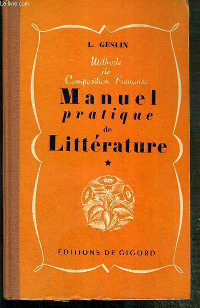 MANUEL PRATIQUE DE LITTERATURE - TOME 1 - METHODE CONJUGEE D'EXPLICATION DE TEXTES ET DE COMPOSITION FRANCAISE V - PREMIER VOLUME - CLASSE DE SECONDE - LA COMPOSITION - LE STYLE - LES GENRES - 3eme EDITION