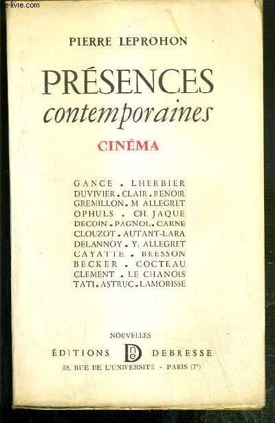 PRESENCES CONTEMPORAINES CINEMA - Gance - Lherbier - Duvivier - Clair - Renoir - Gremillon - M. Allegret - Ophuls - Ch. Jaque - Decoin - Pagnol - Carne - Clouzot - Autant-Lara - Delannoy - Y. Allegret - Cayatte - Bresson - Becker - Cocteau - Clement
