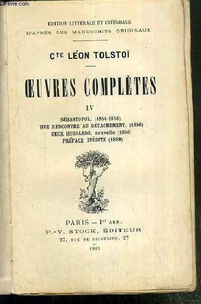OEUVRES COMPLETES DU COMTE LEON TOLSTOI - TOME IV. SEBASTOPOL (1854-1856) - UNE RENCONTRE AU DETACHEMENT (1856) - DEUX HUSSARDS, NOUVELLE (1856) - PREFACE INEDITE (1889)