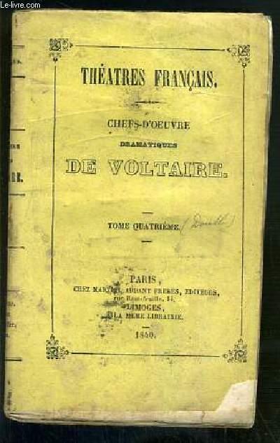 THEATRES FRANCAIS - CHEFS-D'OEUVRE DRAMATIQUES DE VOLTAIRE - TOME QUATRIEME - LA MORT DE CESAR, SEMIRAMIS, NANINE OU LE PREJUGE VAINCU.