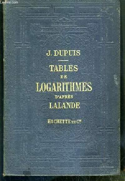 TABLES DE LOGARITHMES EN CINQ DECIMALES D'APRES J. DE LALANDE - EDITION STEREOTYPE CONTENANT LES LOGARITHMES DES NOMBRES DE 1 A 10 000, LES LOGARITHMES DES SINUS ET DES TANGENTES DES ANGLES, CALCULES DE MINUTE EN MINUTE JUSQU'A 90 DEGRES...
