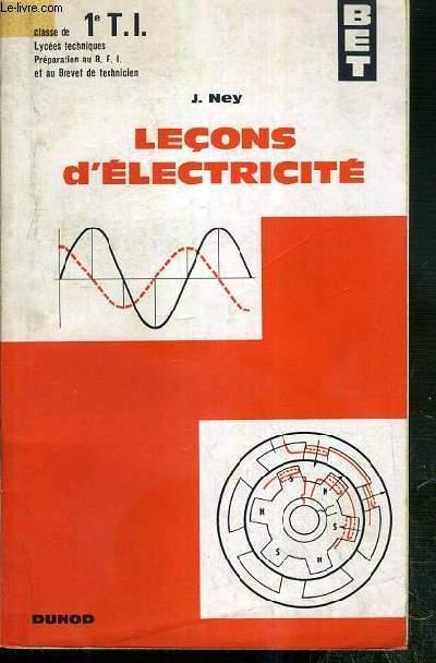 LECONS D'ELECTRICITE - CLASES DE 1e T.I. - LYCEES TECHNIQUES - PREPARARTION AU B.E.I. ET AU BREVET DE TECHNICIEN - BET