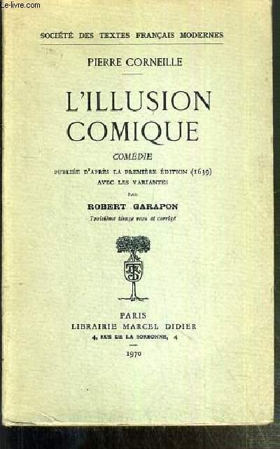 L'ILLUSION COMIQUE, COMEDIE PUBLIEE D'APRES LA PREMIERE EDITION (1639) AVEC LES VARIANTES PAR ROBERT GARAPON / SOCIETE DES TEXTES FRANCAIS MODERNES.
