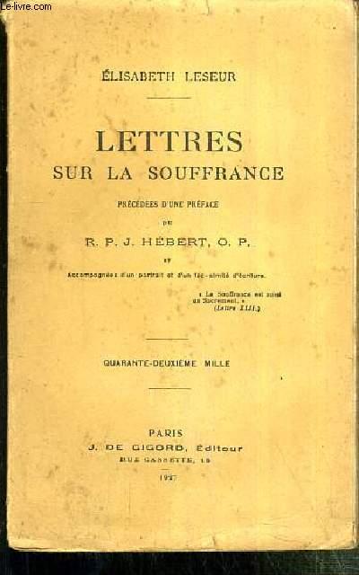 LETTRES SUR LA SOUFFRANCE - PRECEDEES D'UNE PREFACE DU R. P. J. HEBERT O.P. ET ACCOMPAGNEES D'UN PORTRAIT ET D'UN FAC-SIMILE D'ECRITURE.