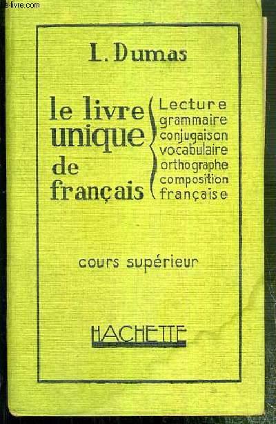 LE LIVRE UNIQUE DE FRANCAIS - COURS SUPERIEUR - LECTURE - GRAMMAIRE - VOCABULAIRE - ORTHOGRAPHE - COMPOSITION - FRANCAISES