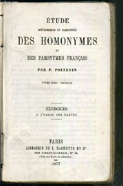 ETUDE METHODIQUE ET RAISONNEE DES HOMONYMES ET DES PARONYMES FRANCAIS - EXERCICES A L'USAGE DES ELEVES - 5eme EDITION