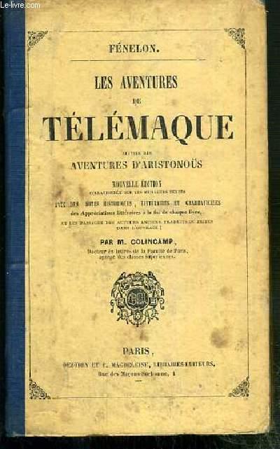LES AVENTURES DE TELEMAQUE SUIVIES DES AVENTURES D'ARISTONOUS - NOUVELLE EDITION COLLATIONNEE SUR LES MEILLEURS TEXTES AVEC DES NOTES HISTORIQUES, LITTERAIRES ET GRAMMATICALES DES APPRECIATIONS LITTERAIRES.. - PAR M. COLINCAMP.