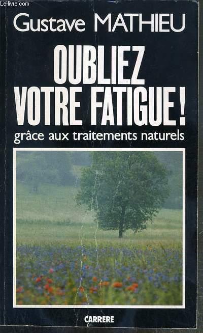 OUBLIEZ VOTRE FATIGUE ! GRACE AUX TRAITEMENTS NATURELS