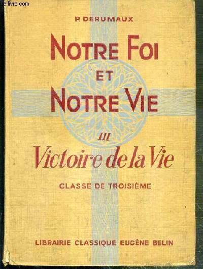 NOTRE FOI ET NOTRE VIE - TOME III. VICTOIRE DE LA VIE - CLASSE DE TROISIEME - 4eme EDITION