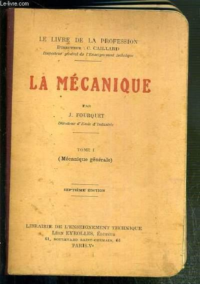 LA MECANIQUE - TOME I. MECANIQUE GENERALE - LE LIVRE DE LA PROFESSION - 7e EDITION